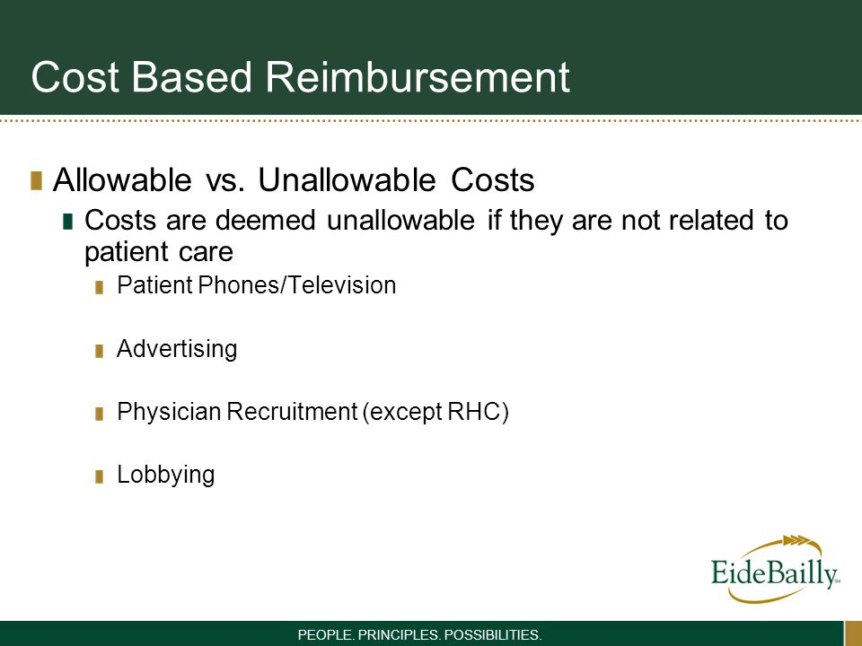 PEOPLE. PRINCIPLES. POSSIBILITIES. Cost Based Reimbursement Allowable vs. Unallowable Costs Costs are deemed unallowable if they are not related to pa