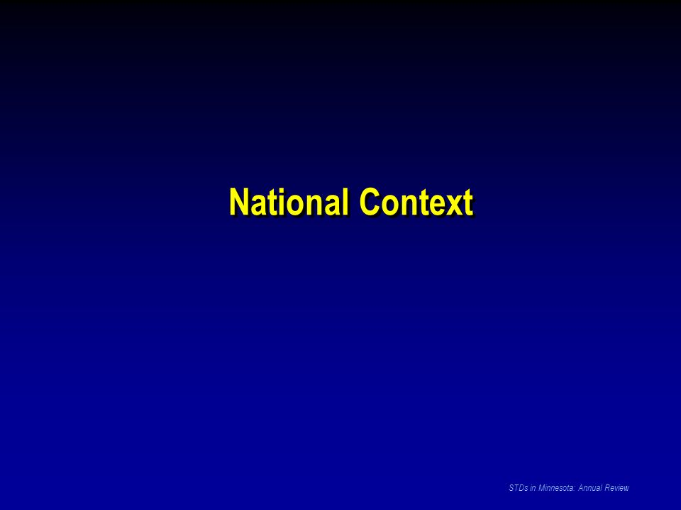 National Context STDs in Minnesota: Annual Review