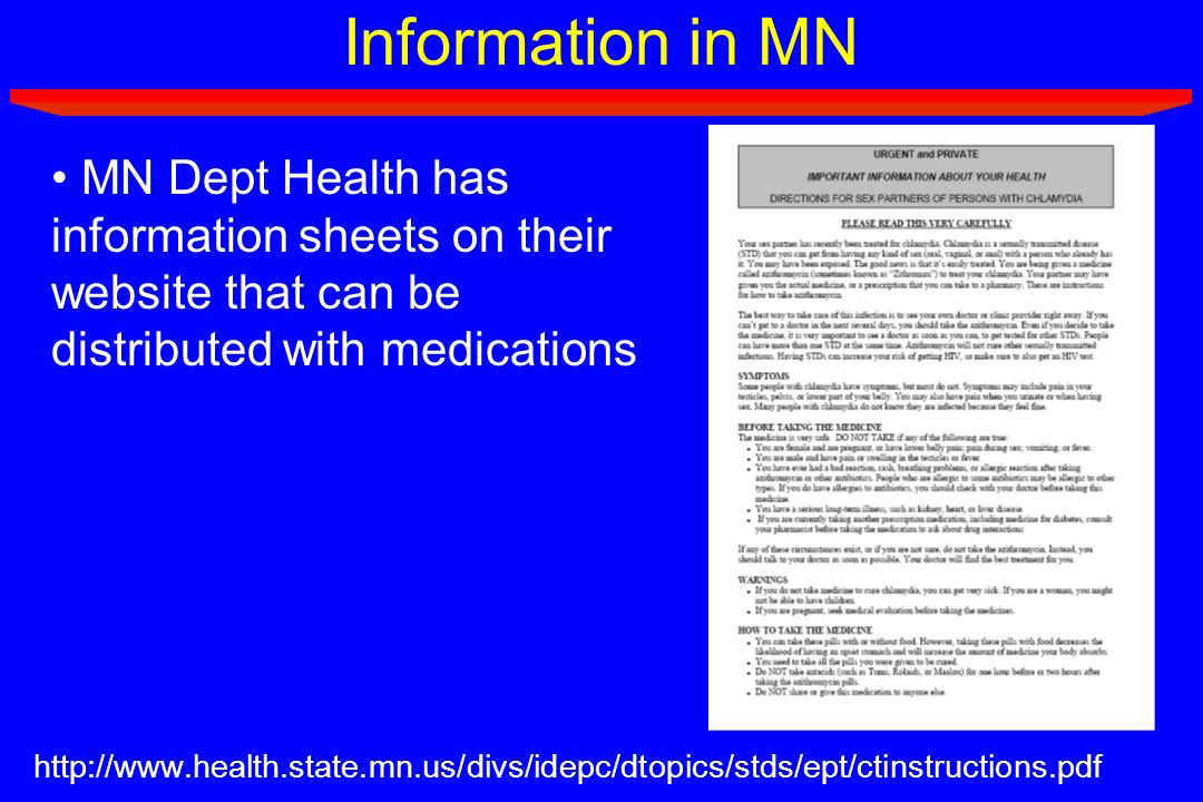 Information in MN http://www.health.state.mn.us/divs/idepc/dtopics/stds/ept/ctinstructions.pdf MN Dept Health has information sheets on their website