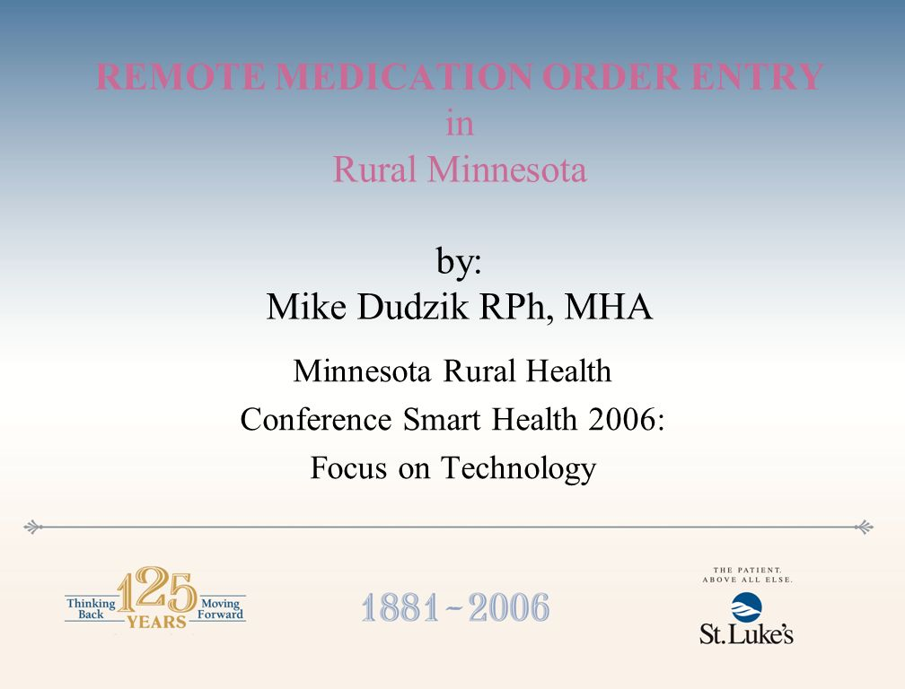 REMOTE MEDICATION ORDER ENTRY in Rural Minnesota by: Mike Dudzik RPh, MHA Minnesota Rural Health Conference Smart Health 2006: Focus on Technology