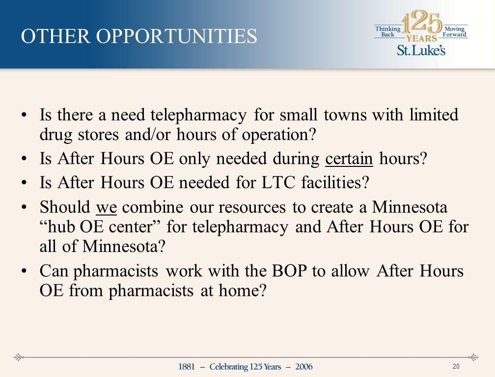 20 OTHER OPPORTUNITIES Is there a need telepharmacy for small towns with limited drug stores and/or hours of operation.