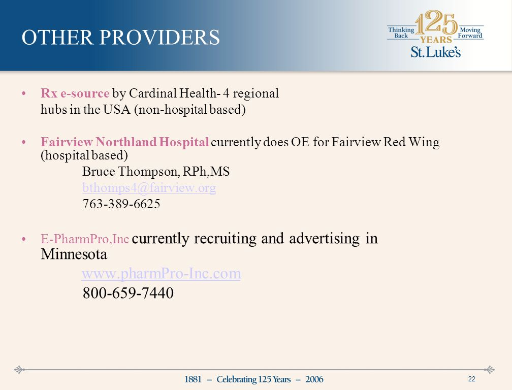 22 OTHER PROVIDERS Rx e-source by Cardinal Health- 4 regional hubs in the USA (non-hospital based) Fairview Northland Hospital currently does OE for Fairview Red Wing (hospital based) Bruce Thompson, RPh,MS E-PharmPro,Inc currently recruiting and advertising in Minnesota