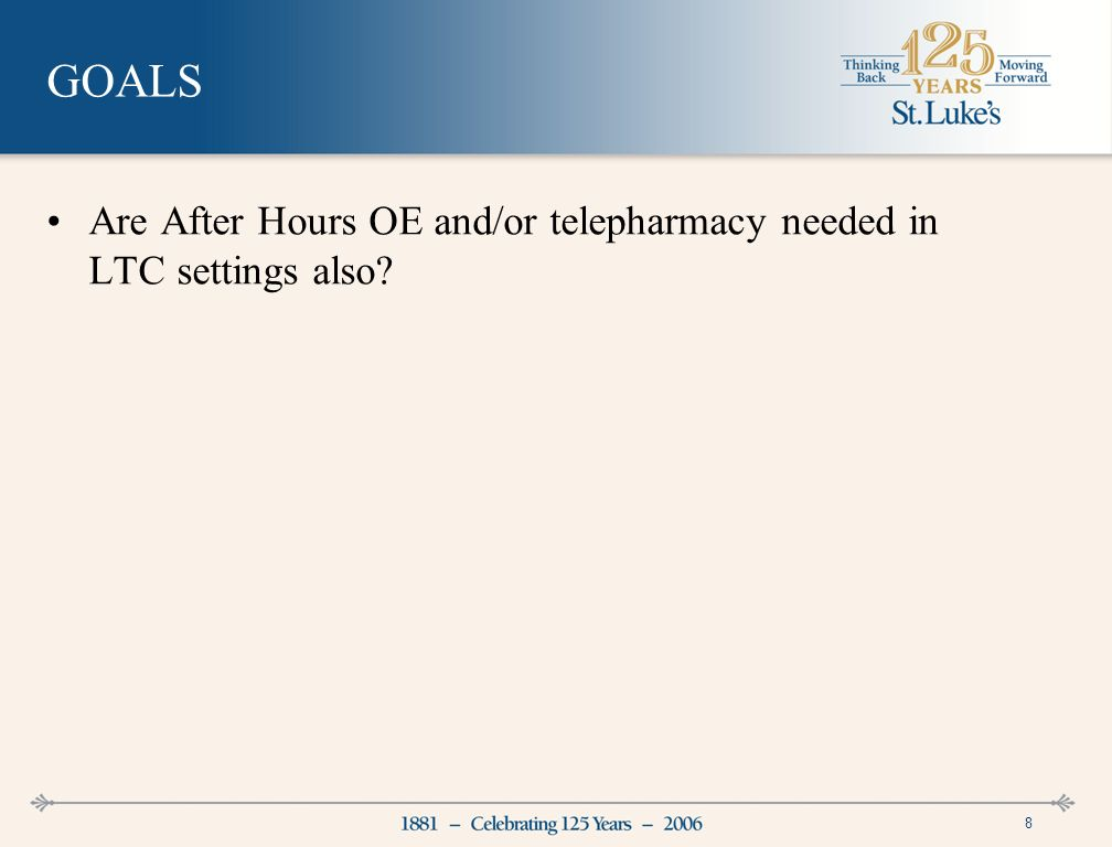 8 GOALS Are After Hours OE and/or telepharmacy needed in LTC settings also