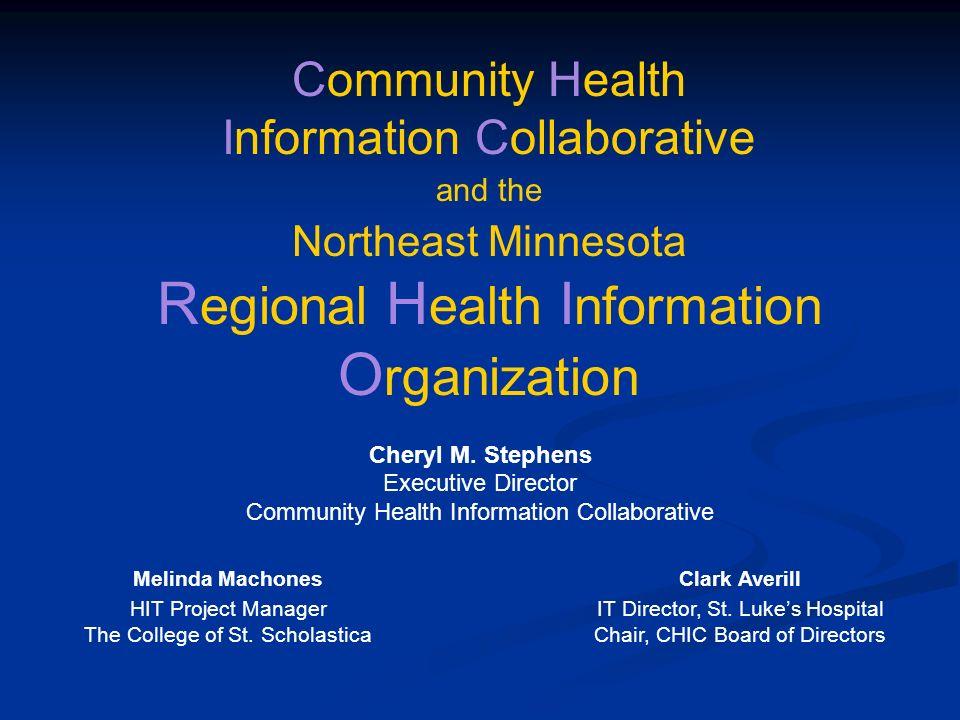 Cheryl M. Stephens Executive Director Community Health Information Collaborative Community Health Information Collaborative and the Northeast Minnesot