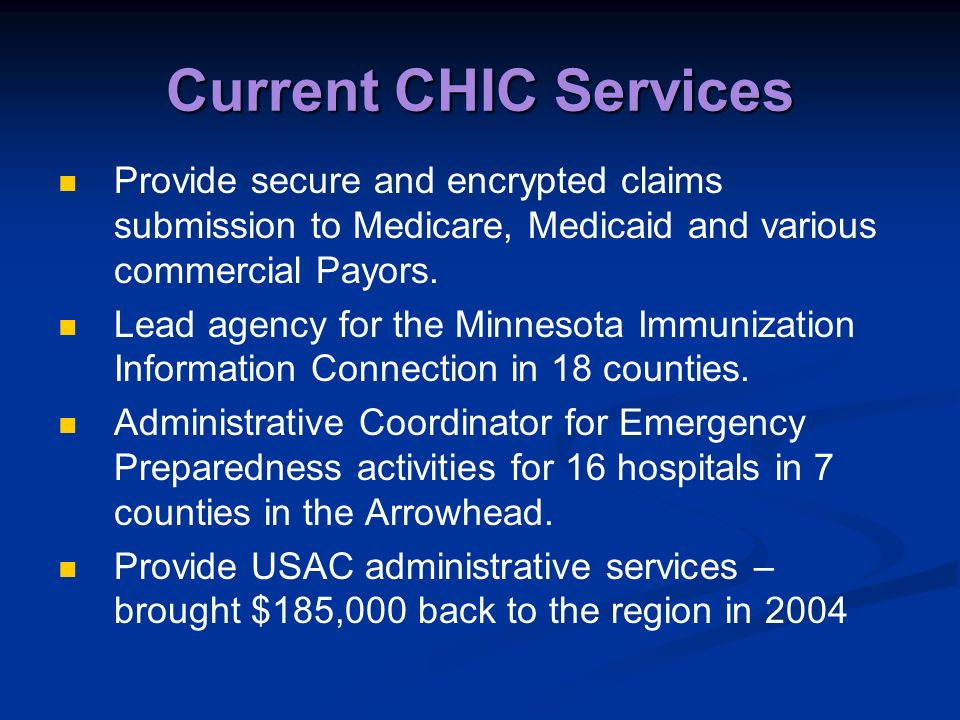 Current CHIC Services Provide secure and encrypted claims submission to Medicare, Medicaid and various commercial Payors.