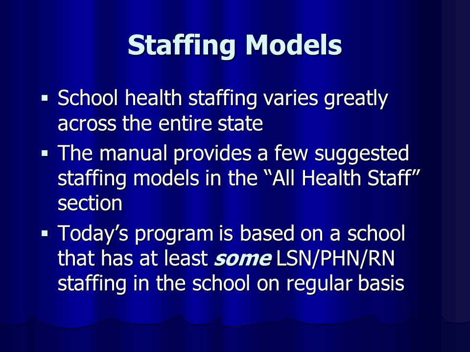Staffing Models School health staffing varies greatly across the entire state School health staffing varies greatly across the entire state The manual