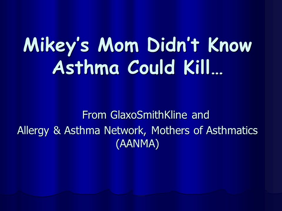 Mikeys Mom Didnt Know Asthma Could Kill… From GlaxoSmithKline and Allergy & Asthma Network, Mothers of Asthmatics (AANMA)