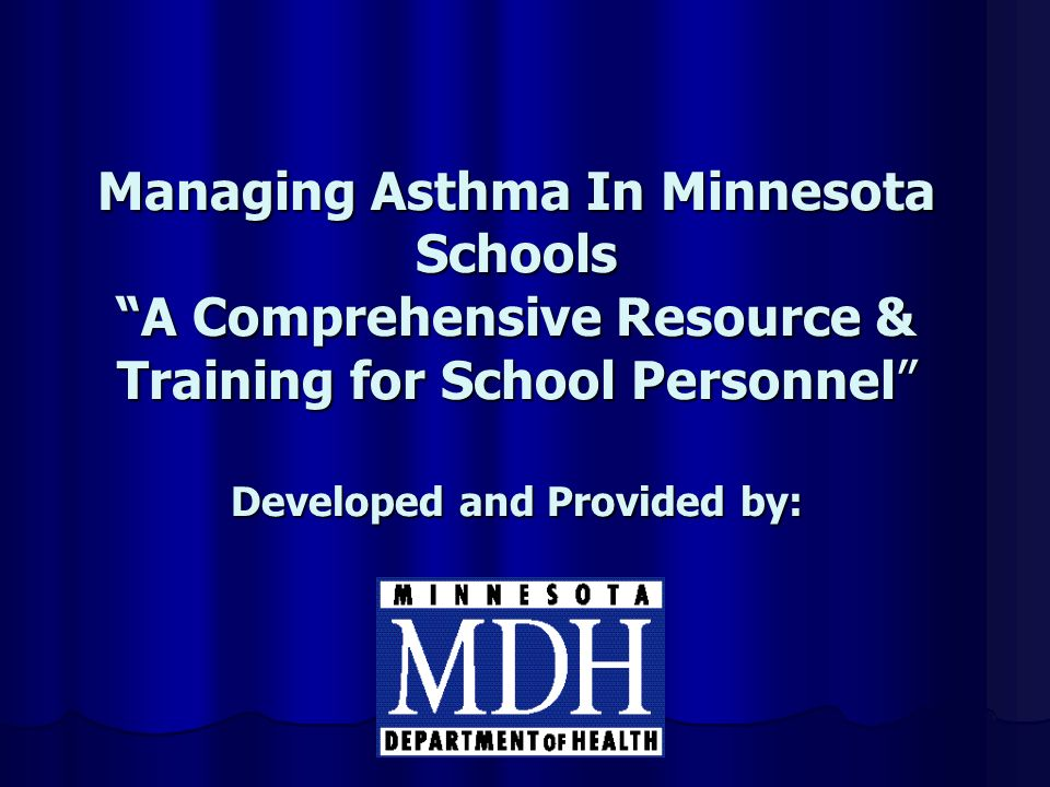 Managing Asthma In Minnesota Schools A Comprehensive Resource & Training for School Personnel Developed and Provided by: