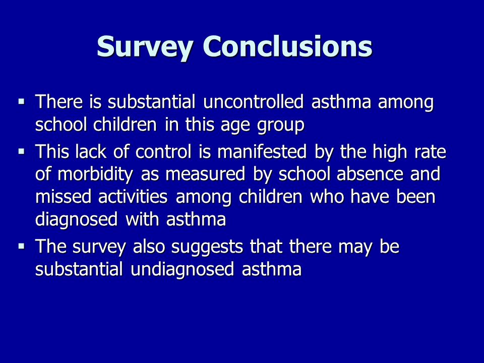Survey Conclusions There is substantial uncontrolled asthma among school children in this age group There is substantial uncontrolled asthma among sch