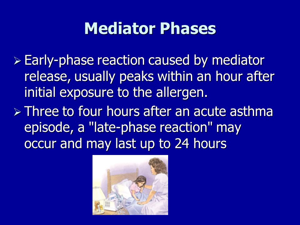 Mediator Phases Early-phase reaction caused by mediator release, usually peaks within an hour after initial exposure to the allergen. Early-phase reac
