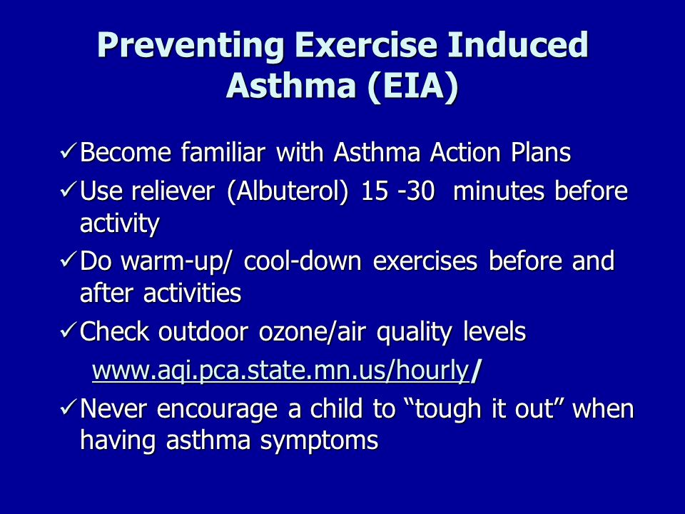 Preventing Exercise Induced Asthma (EIA) Become familiar with Asthma Action Plans Become familiar with Asthma Action Plans Use reliever (Albuterol) 15