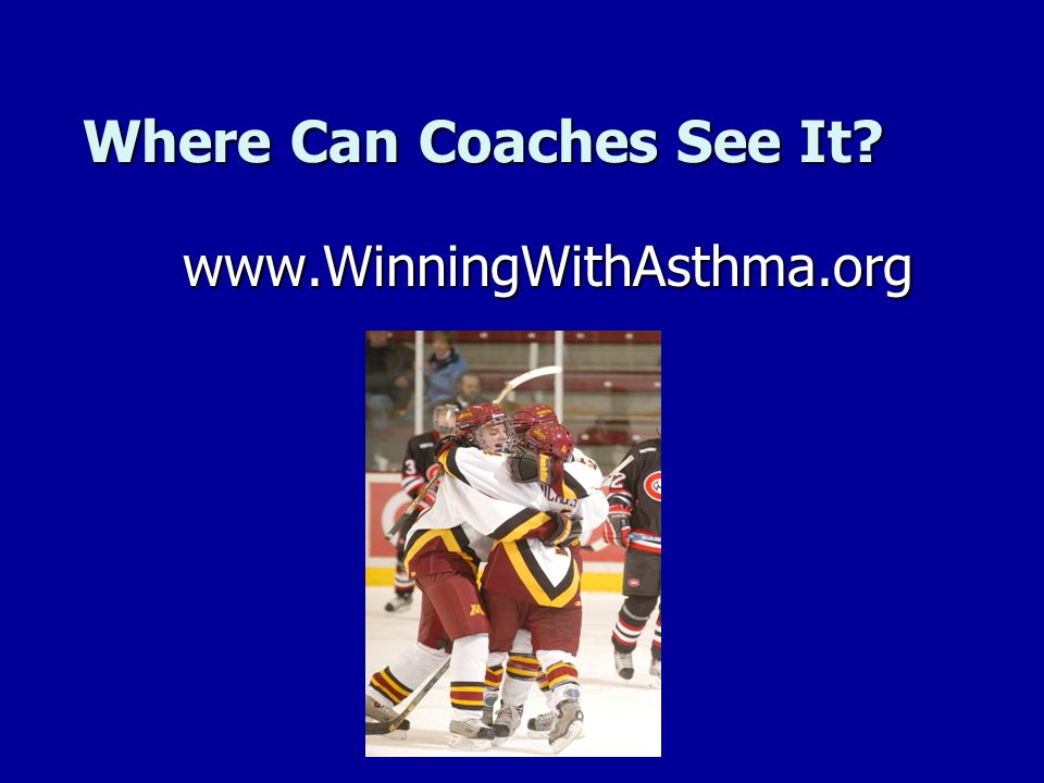 Where Can Coaches See It? www.WinningWithAsthma.org