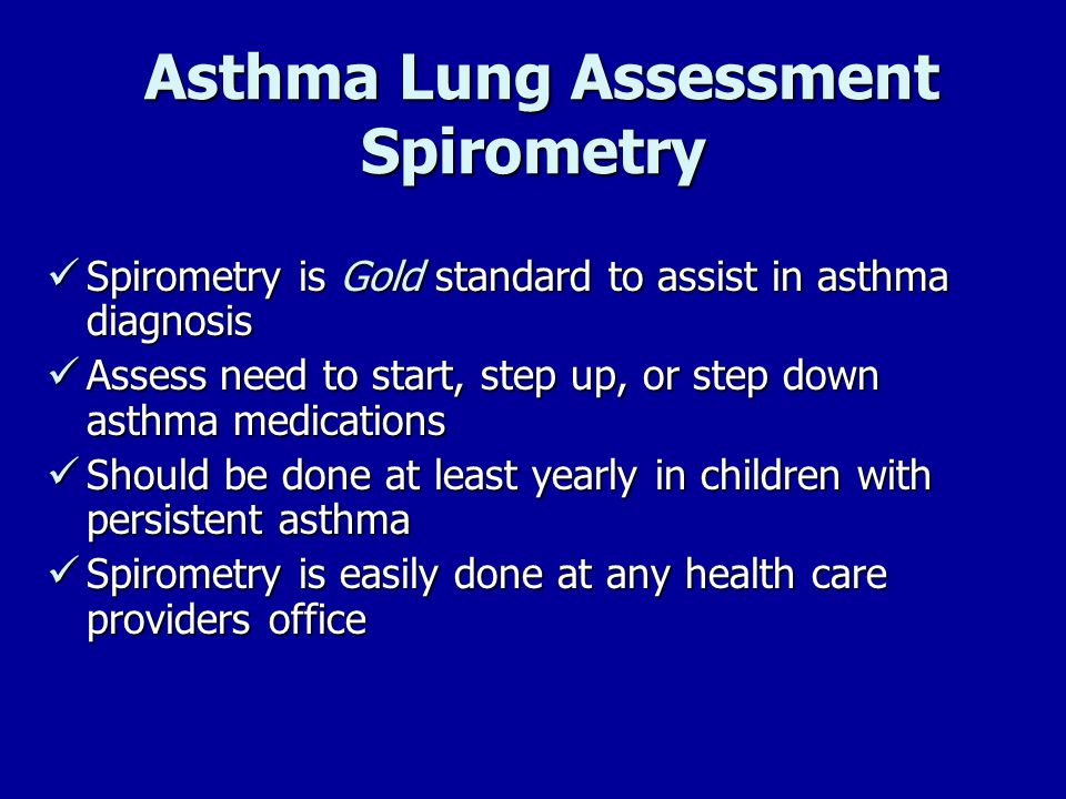 Asthma Lung Assessment Spirometry Asthma Lung Assessment Spirometry Spirometry is Gold standard to assist in asthma diagnosis Spirometry is Gold stand