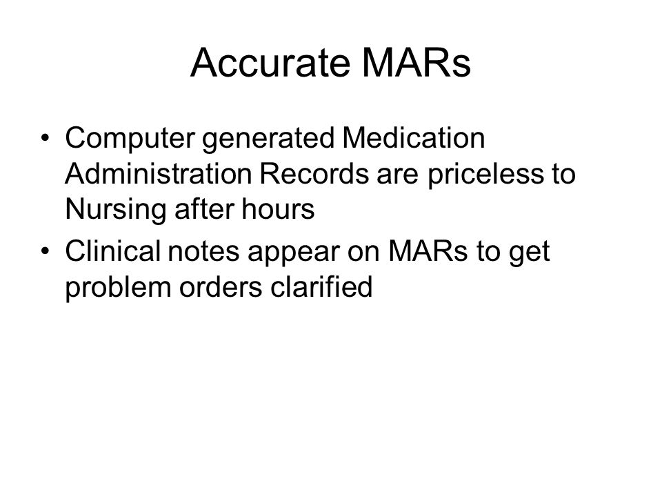 Accurate MARs Computer generated Medication Administration Records are priceless to Nursing after hours Clinical notes appear on MARs to get problem o