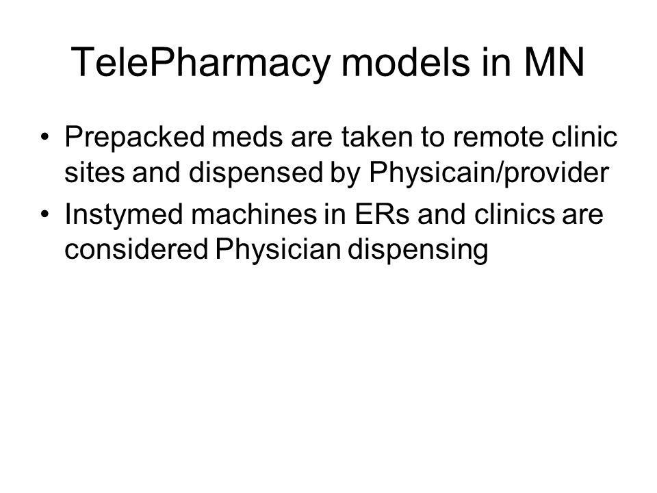 TelePharmacy models in MN Prepacked meds are taken to remote clinic sites and dispensed by Physicain/provider Instymed machines in ERs and clinics are