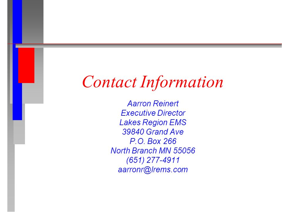 Contact Information Aarron Reinert Executive Director Lakes Region EMS 39840 Grand Ave P.O.