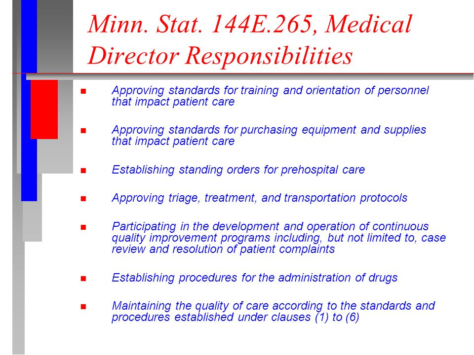 Minn. Stat. 144E.265, Medical Director Responsibilities n Approving standards for training and orientation of personnel that impact patient care n App