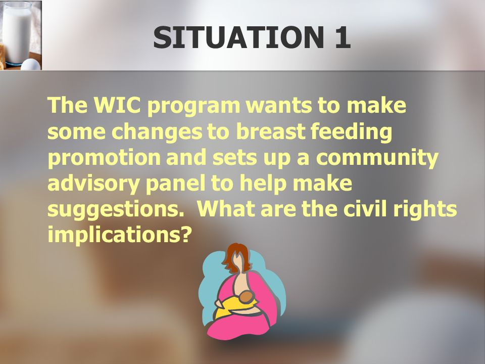 SITUATION 1 The WIC program wants to make some changes to breast feeding promotion and sets up a community advisory panel to help make suggestions. Wh