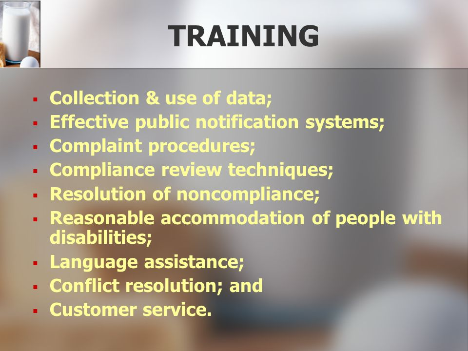 TRAINING Collection & use of data; Effective public notification systems; Complaint procedures; Compliance review techniques; Resolution of noncomplia