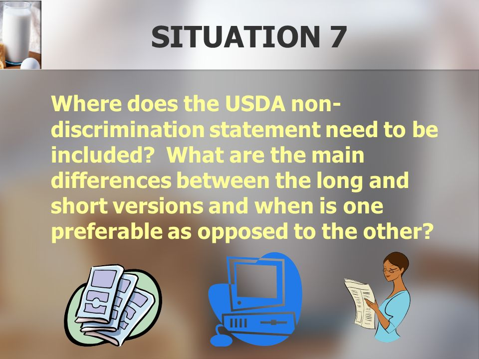 SITUATION 7 Where does the USDA non- discrimination statement need to be included? What are the main differences between the long and short versions a