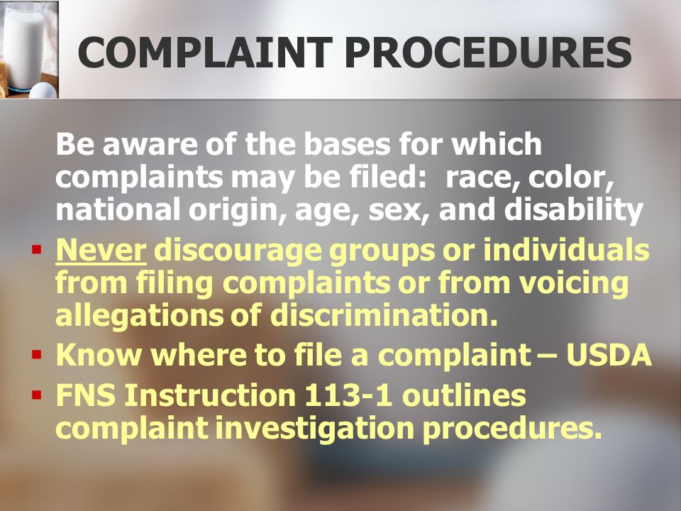 COMPLAINT PROCEDURES Be aware of the bases for which complaints may be filed: race, color, national origin, age, sex, and disability Never discourage