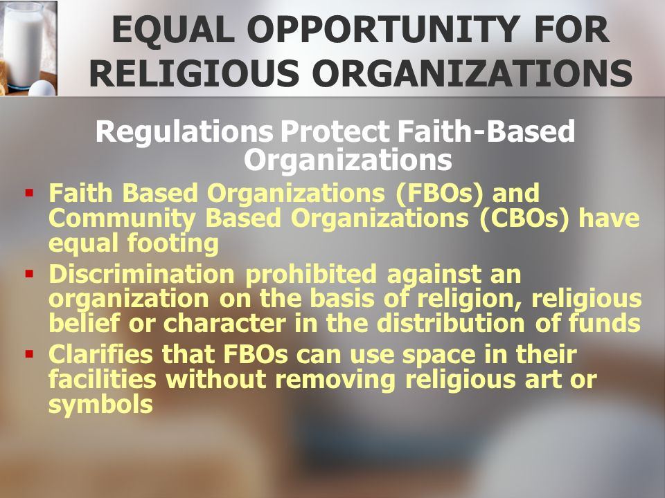 EQUAL OPPORTUNITY FOR RELIGIOUS ORGANIZATIONS Regulations Protect Faith-Based Organizations Faith Based Organizations (FBOs) and Community Based Organ