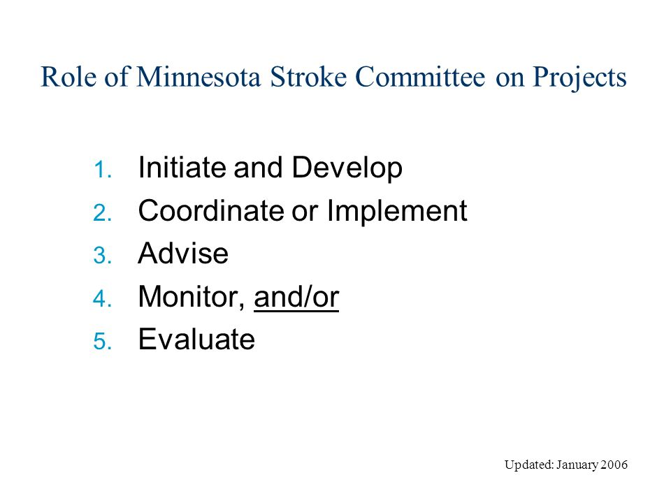 Role of Minnesota Stroke Committee on Projects 1. Initiate and Develop 2.