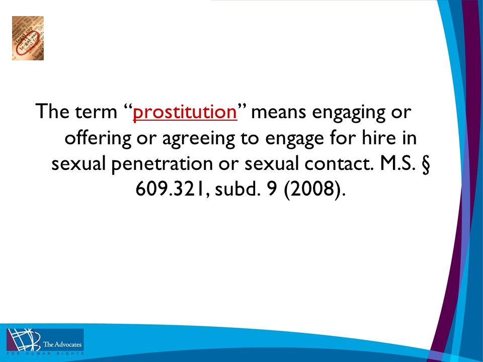 The term prostitution means engaging or offering or agreeing to engage for hire in sexual penetration or sexual contact.