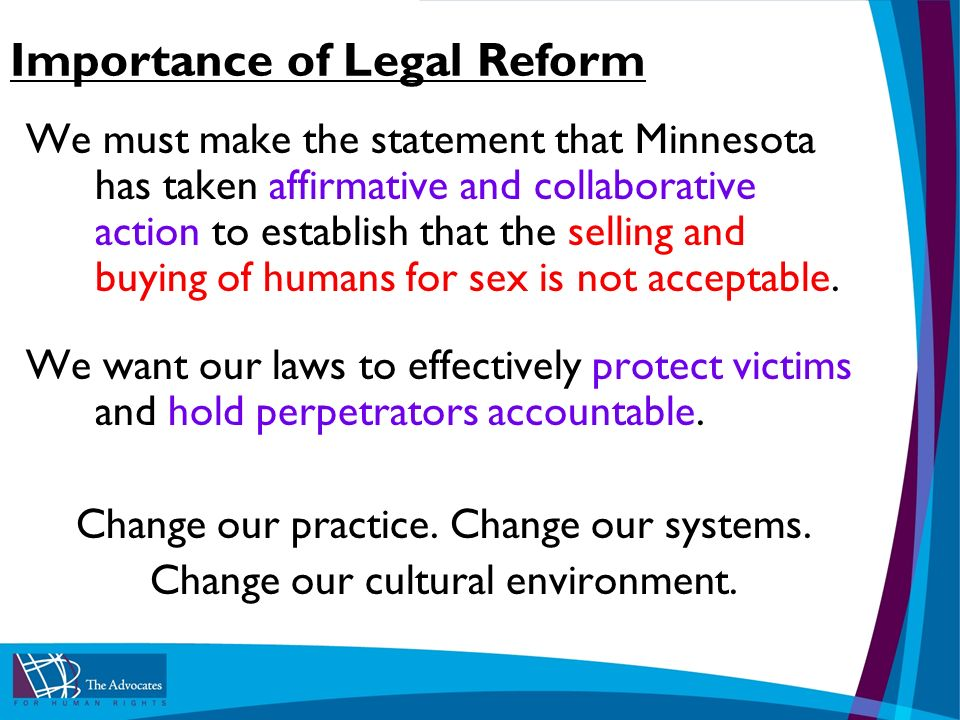 Importance of Legal Reform We must make the statement that Minnesota has taken affirmative and collaborative action to establish that the selling and buying of humans for sex is not acceptable.