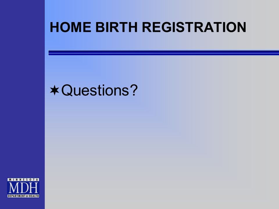 HOME BIRTH REGISTRATION Questions?