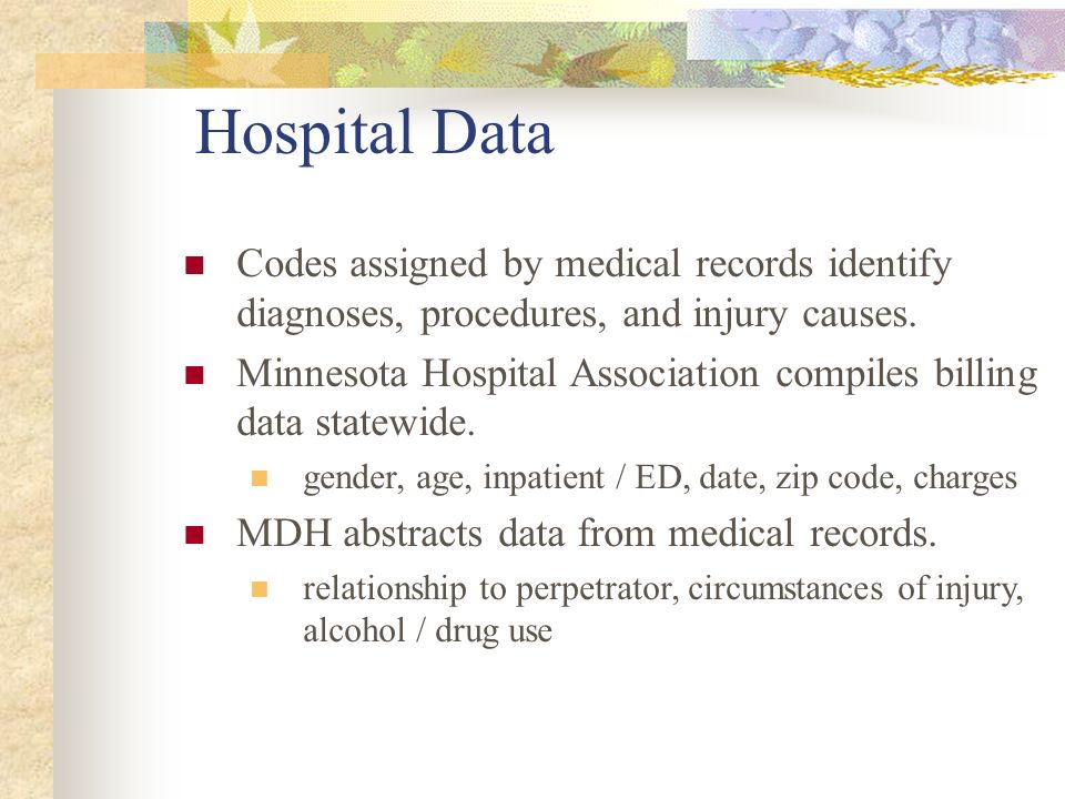 Hospital Data Codes assigned by medical records identify diagnoses, procedures, and injury causes. Minnesota Hospital Association compiles billing dat