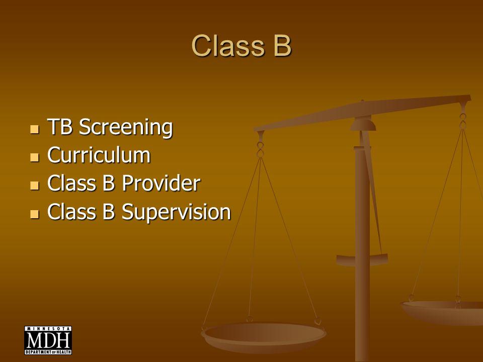 Class B TB Screening TB Screening Curriculum Curriculum Class B Provider Class B Provider Class B Supervision Class B Supervision