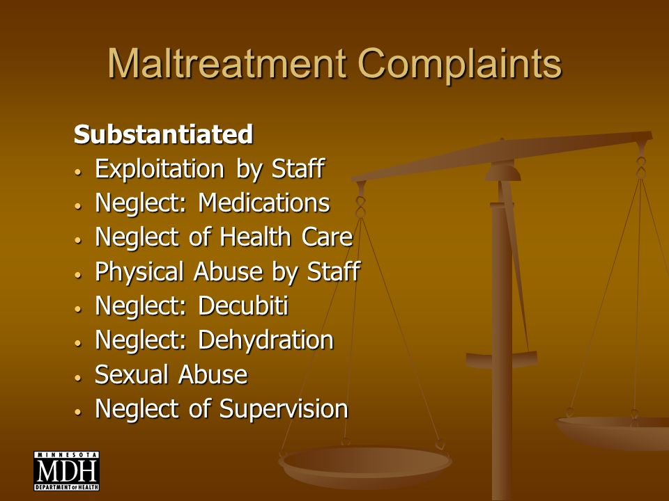 Maltreatment Complaints Substantiated Exploitation by Staff Exploitation by Staff Neglect: Medications Neglect: Medications Neglect of Health Care Neglect of Health Care Physical Abuse by Staff Physical Abuse by Staff Neglect: Decubiti Neglect: Decubiti Neglect: Dehydration Neglect: Dehydration Sexual Abuse Sexual Abuse Neglect of Supervision Neglect of Supervision