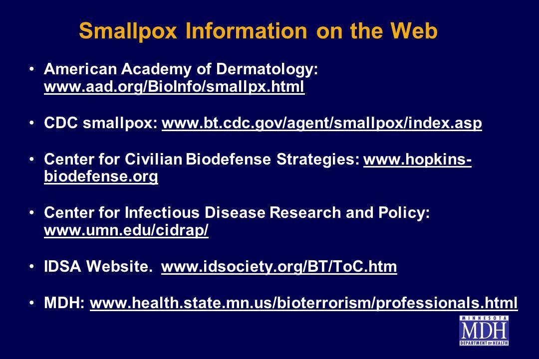 Smallpox Information on the Web American Academy of Dermatology: www.aad.org/BioInfo/smallpx.html www.aad.org/BioInfo/smallpx.html CDC smallpox: www.b