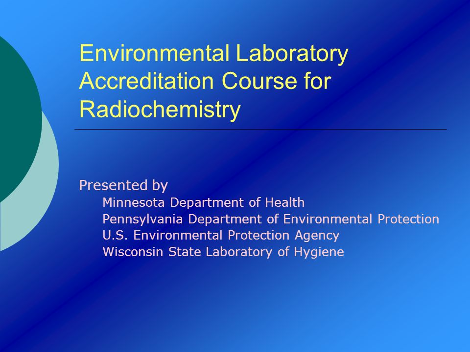 Environmental Laboratory Accreditation Course for Radiochemistry Presented by Minnesota Department of Health Pennsylvania Department of Environmental