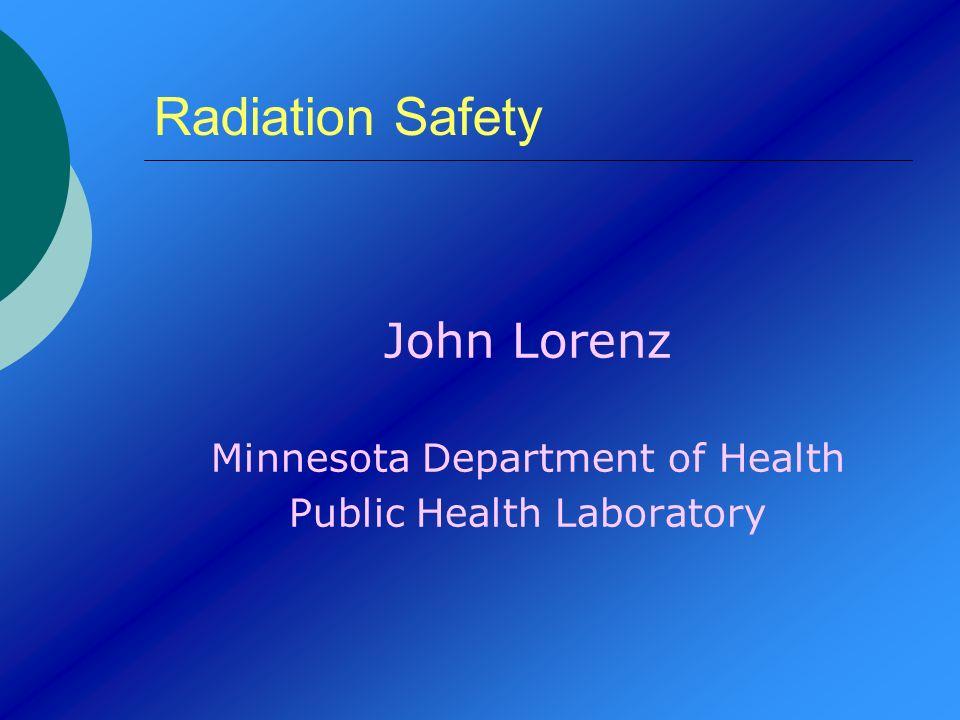 Radiation Safety John Lorenz Minnesota Department of Health Public Health Laboratory