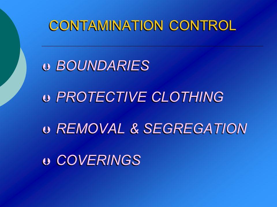CONTAMINATION CONTROL BOUNDARIES PROTECTIVE CLOTHING REMOVAL & SEGREGATION COVERINGS BOUNDARIES PROTECTIVE CLOTHING REMOVAL & SEGREGATION COVERINGS