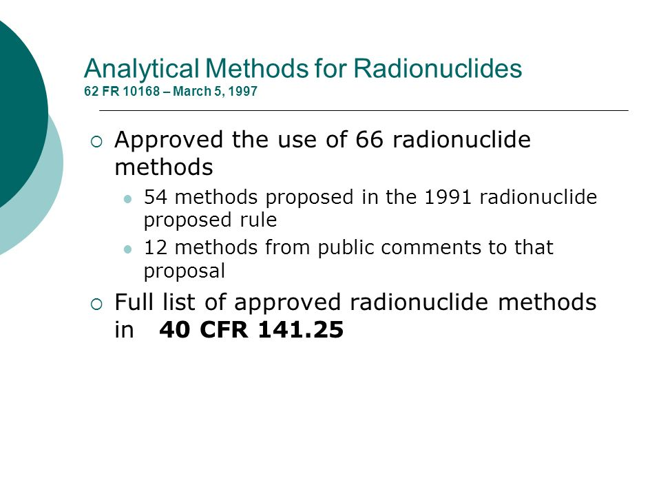 Analytical Methods for Radionuclides 62 FR 10168 – March 5, 1997 Approved the use of 66 radionuclide methods 54 methods proposed in the 1991 radionucl