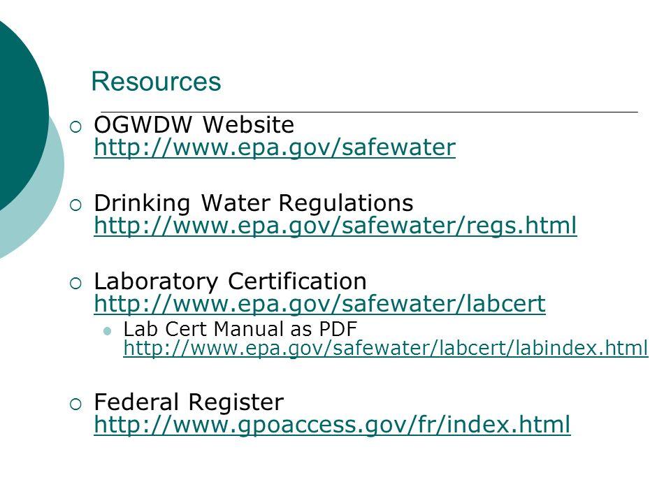 Resources OGWDW Website http://www.epa.gov/safewater http://www.epa.gov/safewater Drinking Water Regulations http://www.epa.gov/safewater/regs.html ht