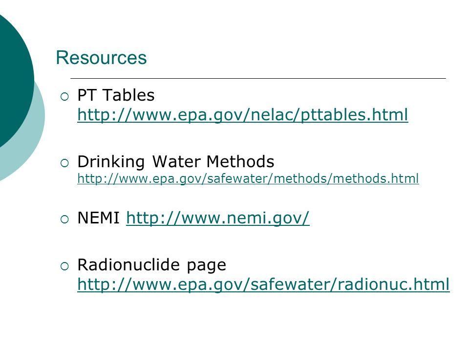 Resources PT Tables http://www.epa.gov/nelac/pttables.html http://www.epa.gov/nelac/pttables.html Drinking Water Methods http://www.epa.gov/safewater/