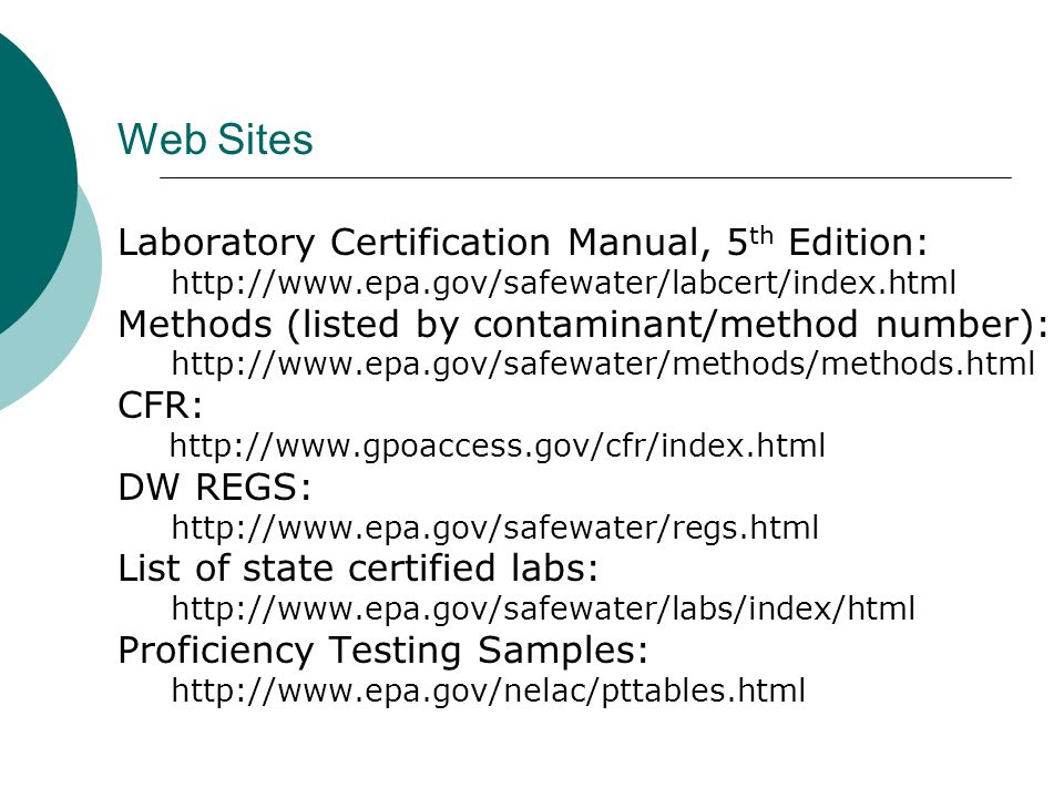 Web Sites Laboratory Certification Manual, 5 th Edition: http://www.epa.gov/safewater/labcert/index.html Methods (listed by contaminant/method number)