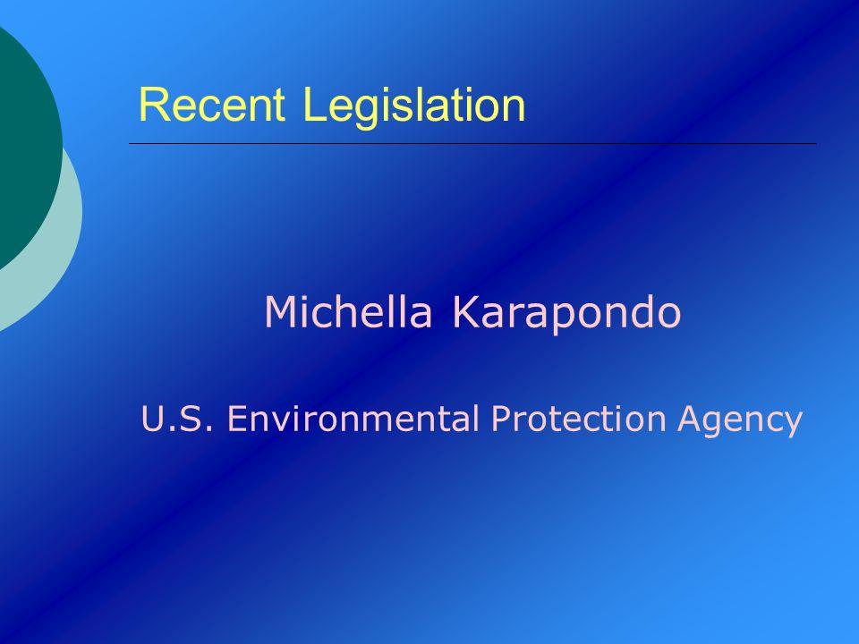 Recent Legislation Michella Karapondo U.S. Environmental Protection Agency
