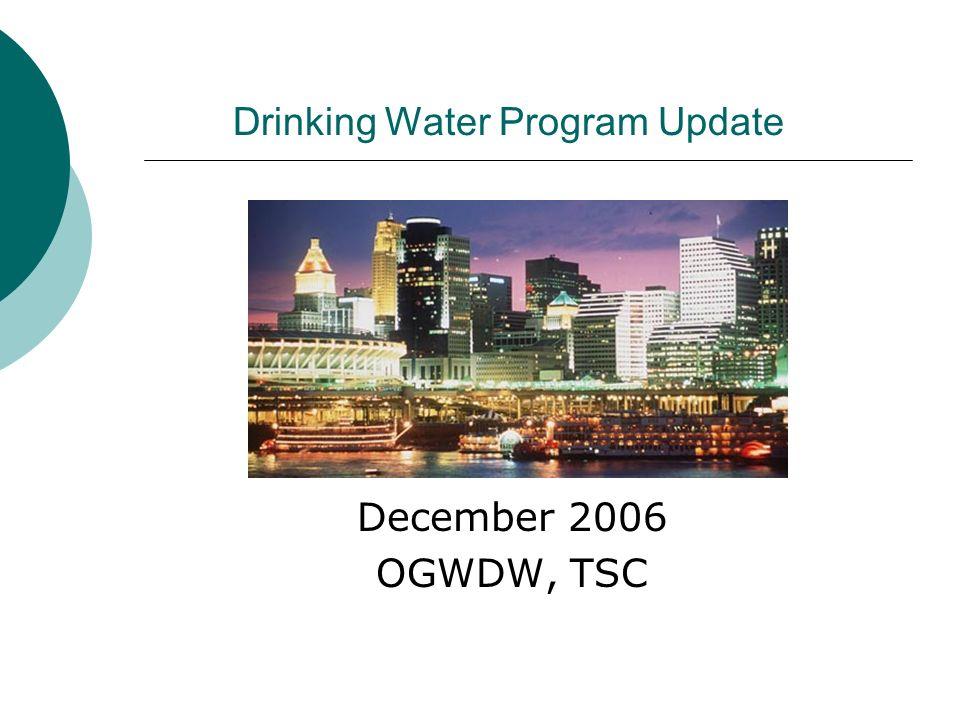 Drinking Water Program Update December 2006 OGWDW, TSC