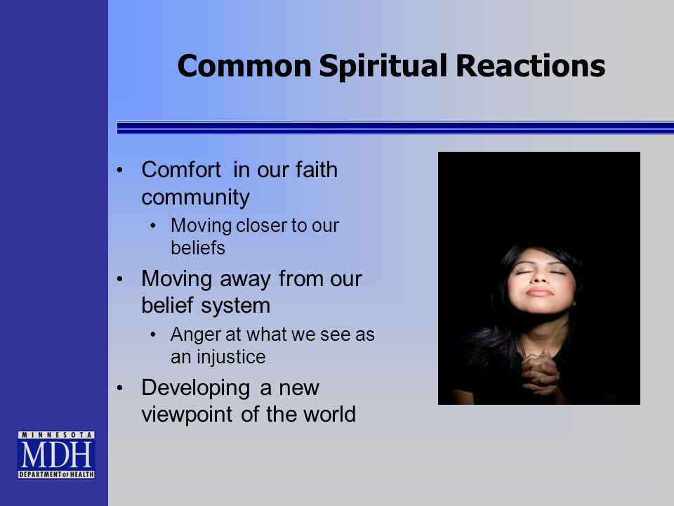 Common Spiritual Reactions Comfort in our faith community Moving closer to our beliefs Moving away from our belief system Anger at what we see as an i