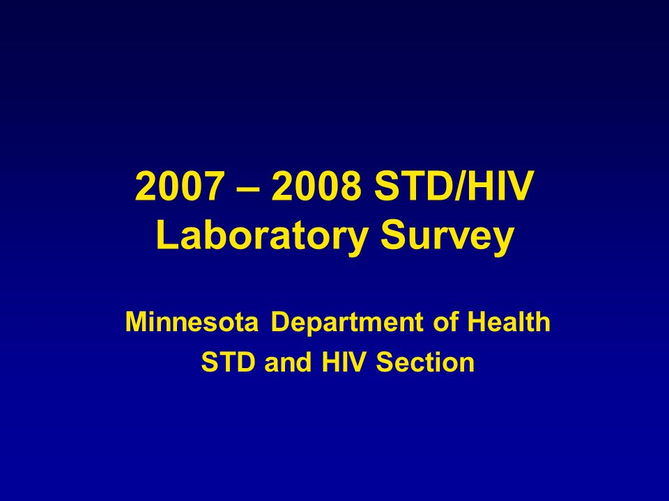 2007 – 2008 STD/HIV Laboratory Survey Minnesota Department of Health STD and HIV Section
