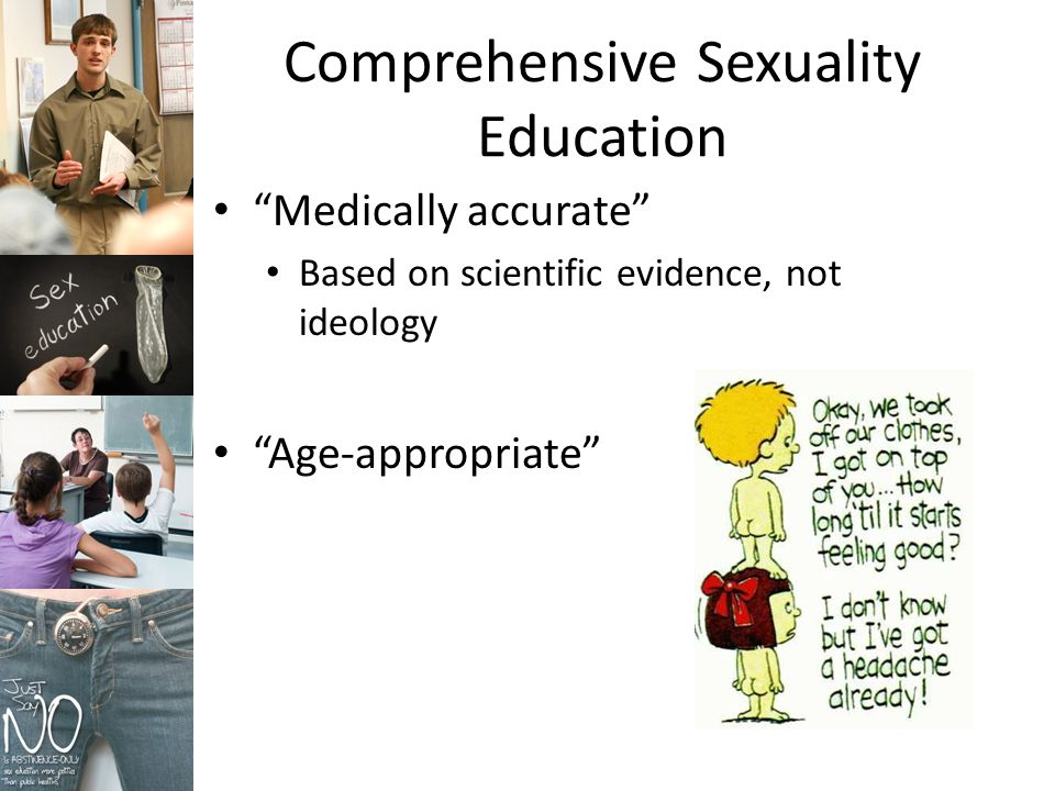 Comprehensive Sexuality Education Medically accurate Based on scientific evidence, not ideology Age-appropriate