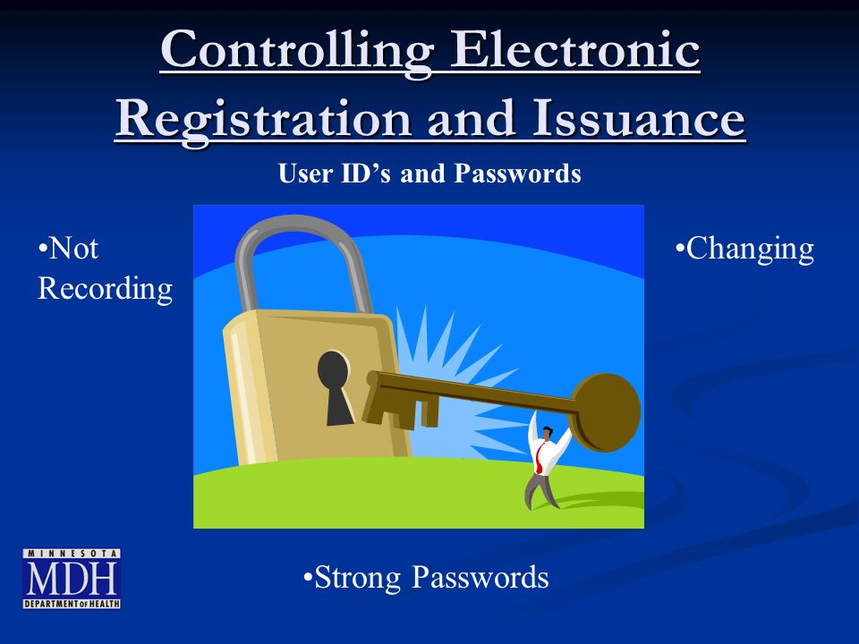 Controlling Electronic Registration and Issuance User IDs and Passwords Not Recording Changing Strong Passwords