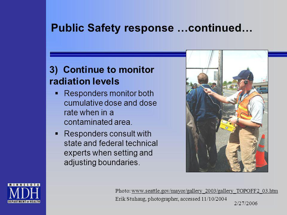2/27/2006 Public Safety response 1) 1 st responders save lives. Rescue known living victims. 2) 1 st responders control access Measure contamination l