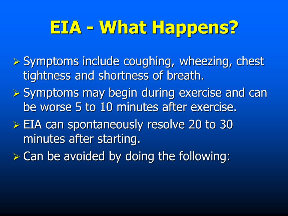 EIA - What Happens. Symptoms include coughing, wheezing, chest tightness and shortness of breath.