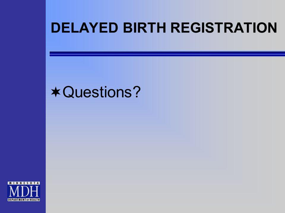 DELAYED BIRTH REGISTRATION Questions?